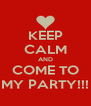 KEEP CALM AND COME TO MY PARTY!!! - Personalised Poster A4 size