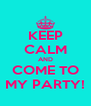 KEEP CALM AND COME TO MY PARTY! - Personalised Poster A4 size