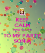 KEEP CALM AND COME TO MY PARTY SONIA - Personalised Poster A4 size