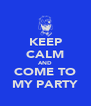KEEP CALM AND COME TO MY PARTY - Personalised Poster A4 size