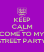 KEEP CALM AND COME TO MY STREET PARTY - Personalised Poster A4 size