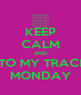 KEEP CALM AND COME TO MY TRACK MEET MONDAY - Personalised Poster A4 size