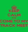 KEEP CALM AND COME TO MY TRACK MEET - Personalised Poster A4 size