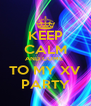 KEEP CALM AND COME  TO MY XV PARTY - Personalised Poster A4 size