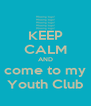 KEEP CALM AND come to my Youth Club - Personalised Poster A4 size