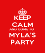 KEEP CALM AND COME TO    MYLA'S   PARTY - Personalised Poster A4 size