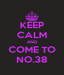KEEP CALM AND COME TO NO.38 - Personalised Poster A4 size