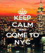 KEEP CALM AND COME TO NYC - Personalised Poster A4 size
