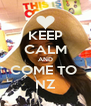 KEEP CALM AND COME TO  NZ - Personalised Poster A4 size