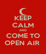 KEEP CALM AND COME TO OPEN AIR  - Personalised Poster A4 size