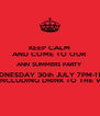 KEEP CALM AND COME TO OUR ANN SUMMERS PARTY WEDNESDAY 30th JULY 7PM-11PM TICKETS £3 INCLUDING DRINK TO THE VALUE OF £3 - Personalised Poster A4 size