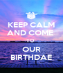 KEEP CALM AND COME  TO  OUR BIRTHDAE - Personalised Poster A4 size