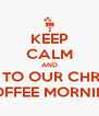 KEEP CALM AND COME TO OUR CHRISMAS COFFEE MORNING - Personalised Poster A4 size