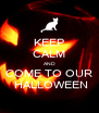 KEEP CALM AND COME TO OUR  HALLOWEEN - Personalised Poster A4 size