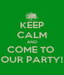 KEEP CALM AND COME TO  OUR PARTY! - Personalised Poster A4 size