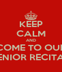 KEEP CALM AND COME TO OUR SENIOR RECITAL - Personalised Poster A4 size