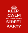 KEEP  CALM and come to our STREET PARTY - Personalised Poster A4 size