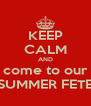 KEEP CALM AND come to our SUMMER FETE - Personalised Poster A4 size