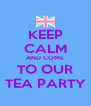 KEEP CALM AND COME TO OUR TEA PARTY - Personalised Poster A4 size