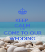 KEEP  CALM AND COME TO OUR WEDDING - Personalised Poster A4 size