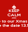KEEP CALM AND come to our Xmas party Save the date 13.12.13 - Personalised Poster A4 size