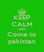 KEEP CALM AND Come to pakistan - Personalised Poster A4 size