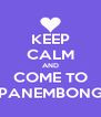 KEEP CALM AND COME TO PANEMBONG - Personalised Poster A4 size