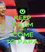 KEEP CALM AND COME TO PAPA - Personalised Poster A4 size