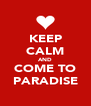 KEEP CALM AND COME TO PARADISE - Personalised Poster A4 size