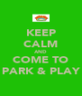 KEEP CALM AND COME TO PARK & PLAY - Personalised Poster A4 size