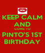 KEEP CALM AND COME TO PINTO'S 1ST BIRTHDAY - Personalised Poster A4 size