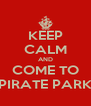 KEEP CALM AND COME TO PIRATE PARK - Personalised Poster A4 size
