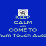 KEEP CALM AND COME TO Platinum Touch Auto Spa - Personalised Poster A4 size