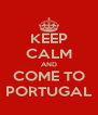 KEEP CALM AND COME TO PORTUGAL - Personalised Poster A4 size