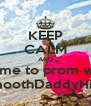 KEEP CALM AND Come to prom with SmoothDaddyHill? - Personalised Poster A4 size
