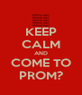 KEEP CALM AND COME TO PROM? - Personalised Poster A4 size