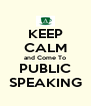 KEEP CALM and Come To PUBLIC SPEAKING - Personalised Poster A4 size