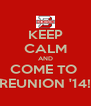 KEEP CALM AND COME TO  REUNION '14! - Personalised Poster A4 size