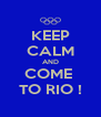 KEEP CALM AND COME  TO RIO ! - Personalised Poster A4 size