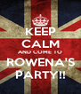 KEEP CALM AND COME TO ROWENA'S PARTY!! - Personalised Poster A4 size