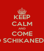 KEEP CALM AND COME TO SCHIKANEDER - Personalised Poster A4 size