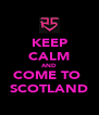 KEEP CALM AND COME TO  SCOTLAND - Personalised Poster A4 size