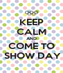 KEEP CALM AND COME TO  SHOW DAY - Personalised Poster A4 size