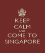 KEEP CALM AND COME TO SINGAPORE - Personalised Poster A4 size