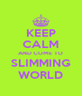KEEP CALM AND COME TO SLIMMING WORLD - Personalised Poster A4 size