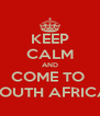 KEEP CALM AND COME TO  SOUTH AFRICA - Personalised Poster A4 size