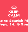 KEEP  CALM and Come to Spanish Masss Sept. 14. @ 5pm - Personalised Poster A4 size