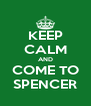 KEEP CALM AND COME TO SPENCER - Personalised Poster A4 size