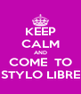 KEEP CALM AND COME  TO STYLO LIBRE - Personalised Poster A4 size