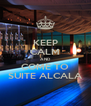 KEEP CALM AND COME TO SUITE ALCALA - Personalised Poster A4 size